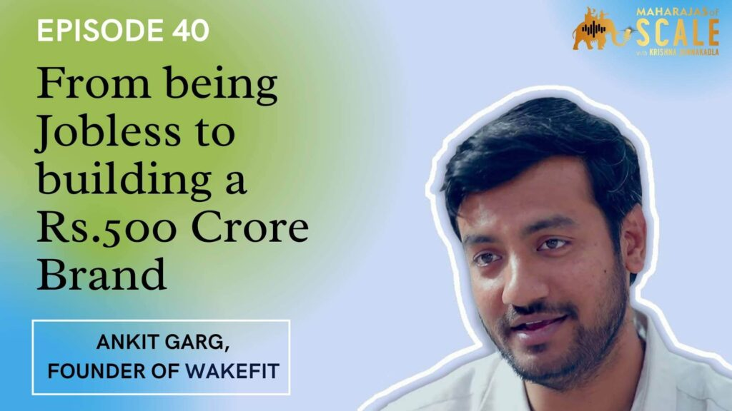 Cover Image for Episode 40: From being Jobless to building a Rs.500 Crore Revenues Brand - How Ankit Garg is building Wakefit