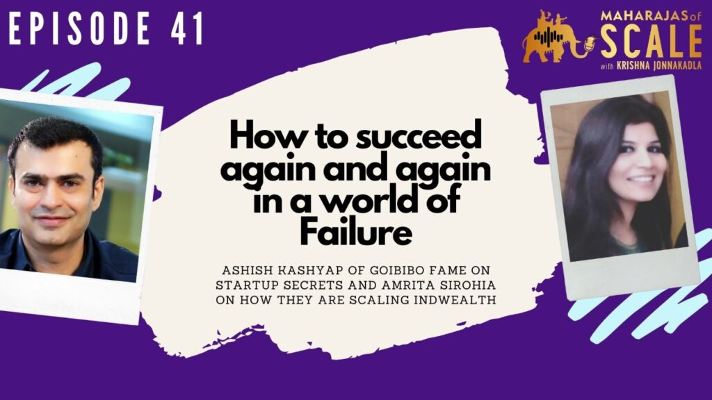 Cover Image for Episode 41: How to succeed again and again in a world of Failure - GoIBIBO's Ashish Kashyap's Midas Touch with Start-ups