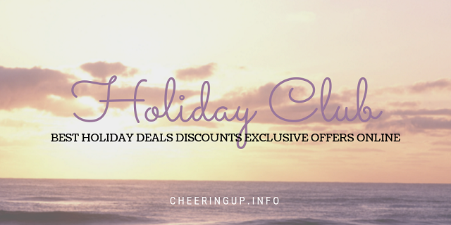 Holiday Club CheeringupInfo Holiday Information Deals Reviews