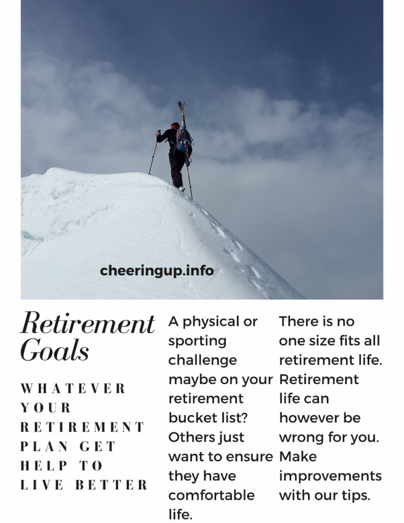 A physical or sporting challenge maybe on your retirement bucket list? Others just want to ensure they have comfortable life.