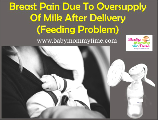 Breast Pain due to Oversupply of Milk after Delivery – Feeding Problem