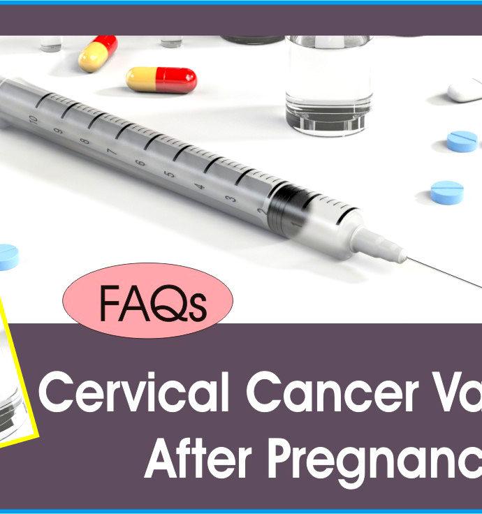 Cervical Cancer Vaccine After Pregnancy : FAQs