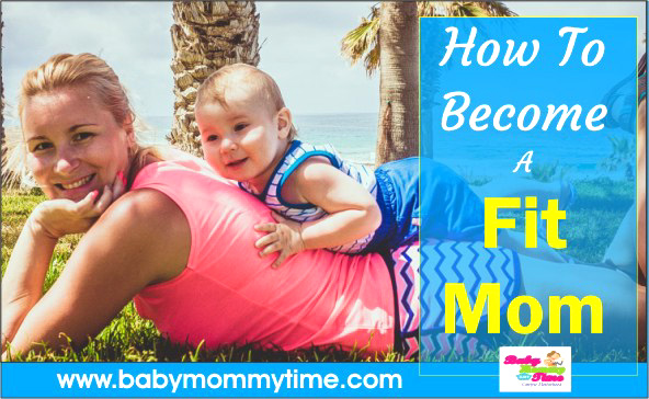How To Become a Fit Mom : 15 Fitness Tips