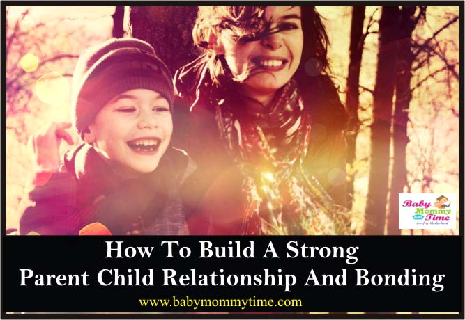 How to Build a Strong Parent Child Relationship and Bonding