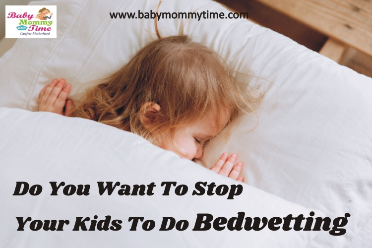 Do you want to Stop your Kids to do Bedwetting : 8 Effective Tips