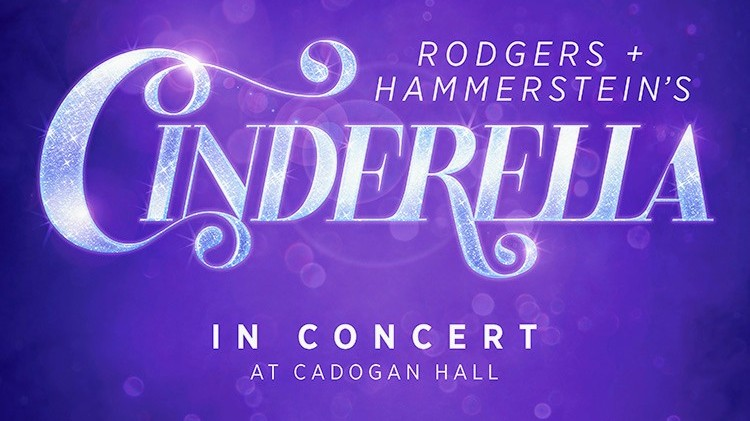 REVIEW – RODGERS & HAMMERSTEIN'S CINDERELLA IN CONCERT – CADOGAN HALL