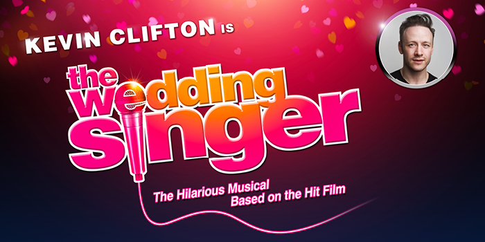 THE WEDDING SINGER ANNOUNCED FOR TROUBADOUR WEMBLEY PARK – STARRING KEVIN CLIFTON