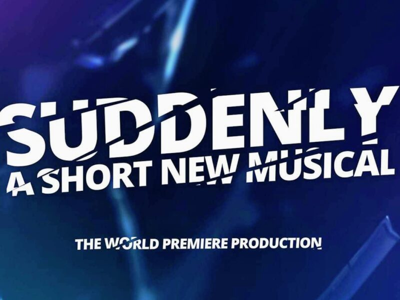 SUDDENLY – A SHORT NEW MUSICAL ANNOUNCED TO STREAM WORLDWIDE EARLY 2021