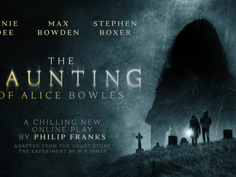 JANIE DEE, MAX BOWDEN & STEPHEN BOXER TO STAR IN ONLINE PLAY – THE HAUNTING OF ALICE BOWLES