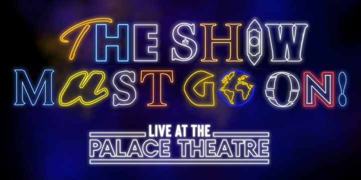 THE SHOW MUST GO ON! LIVE – RESCHEDULED DATES ANNOUNCED