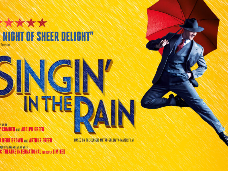 SINGIN' IN THE RAIN – UK TOUR RESCHEDULED DATES ANNOUNCED FOR 2022