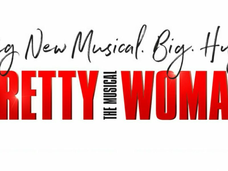 RUMOUR – PRETTY WOMAN – THE MUSICAL SET TO TRANSFER TO SAVOY THEATRE