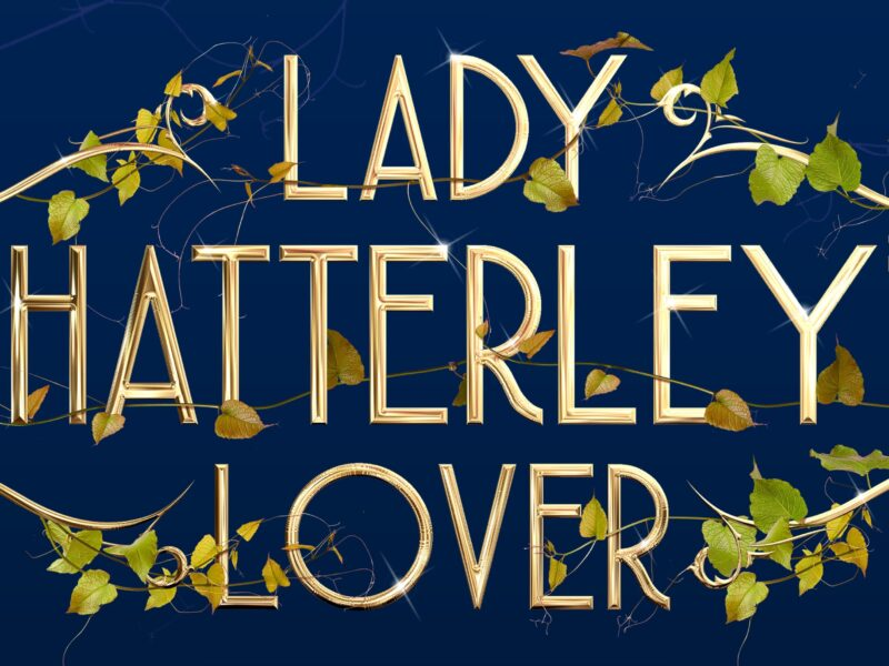 LADY CHATTERLEY'S LOVER – WORLD PREMIERE OF NEW MUSICAL ANNOUNCED – LIMITED WEST END RUN SET FOR SHAFTESBURY THEATRE