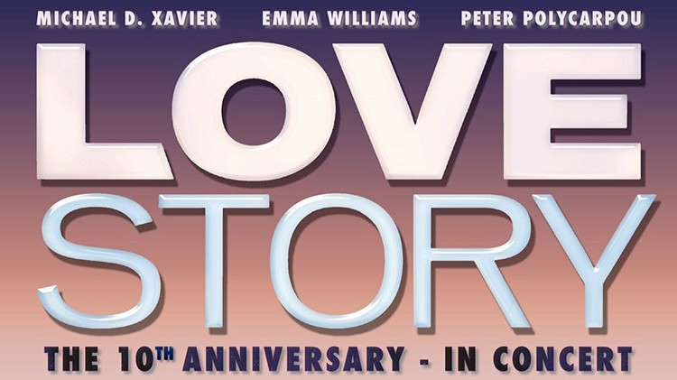 LOVE STORY – 10TH ANNIVERSARY CONCERT – RESCHEDULED DATE ANNOUNCED – STARRING MICHAEL XAVIER, EMMA WILLIAMS & PETER POLYCARPOU