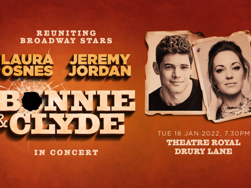 LAURA OSNES & JEREMY JORDAN TO REUNITE FOR BONNIE & CLYDE IN CONCERT – THEATRE ROYAL DRURY LANE – JANUARY 2022
