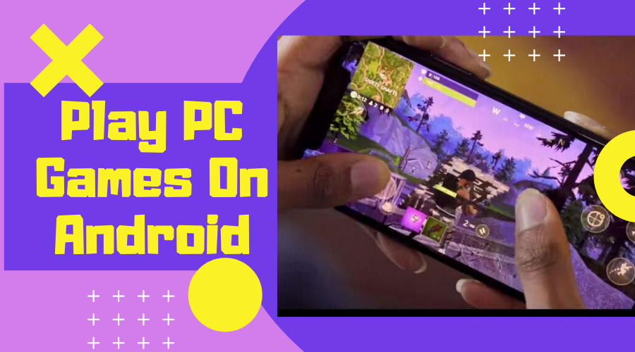 Play PC Games On Android Mobile