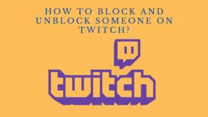 How to block and Unblock On Twitch?