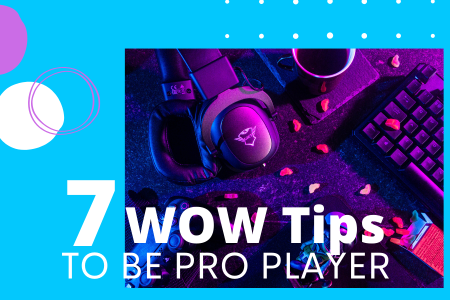 7 Wow Tips to Be Pro Player