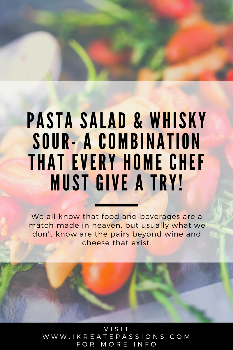 Pasta Salad and Whisky Sour- a combination that every home chef must give a try!