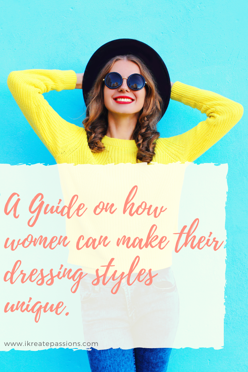 A Guide on how women can make their dressing styles unique