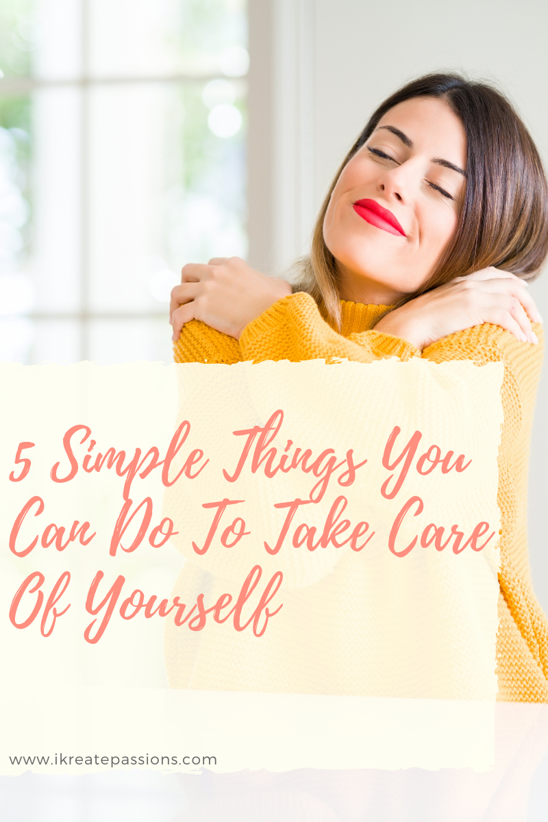5 Simple Things You Can Do To Take Care Of Yourself