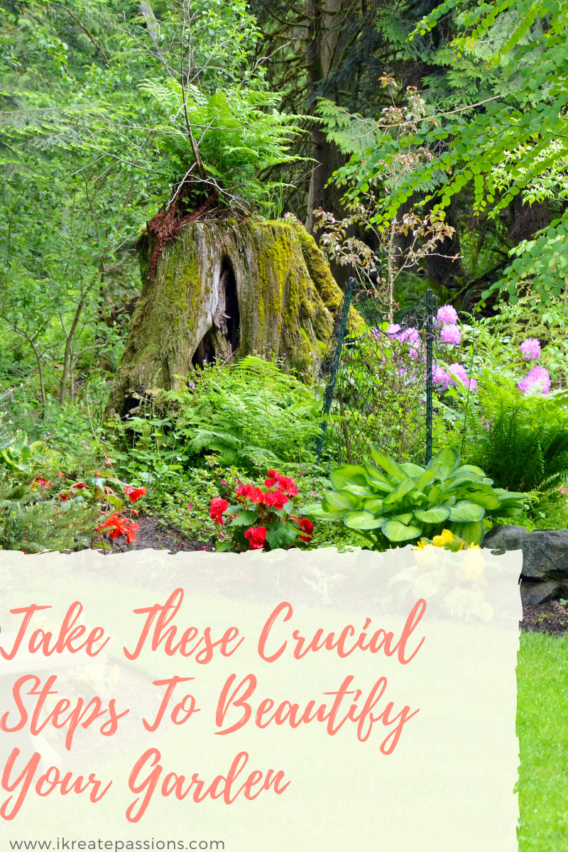 Take These Crucial Steps To Beautify Your Garden