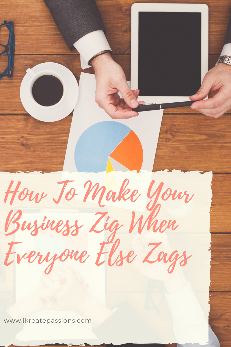 How To Make Your Business Zig When Everyone Else Zags