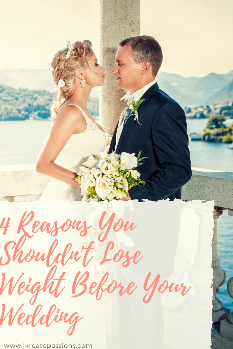4 Reasons You Shouldn't Lose Weight Before Your Wedding