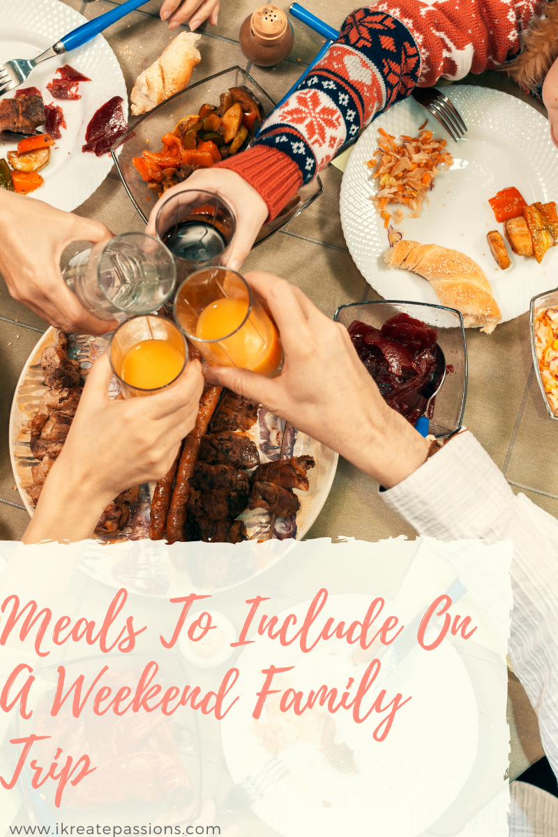 Meals To Include On A Weekend Family Trip