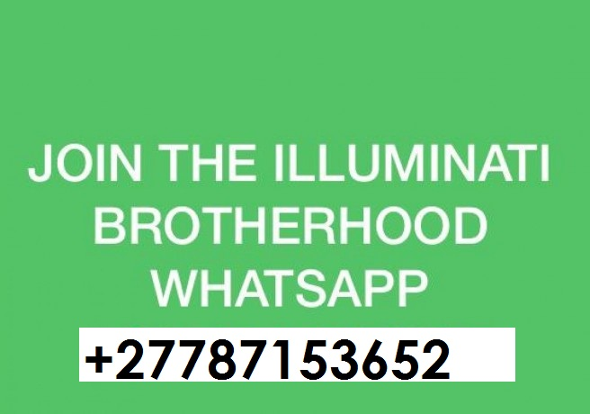 Real Illuminati agent Online Call On +27787153652 How to Join Illuminati for Money and Protections