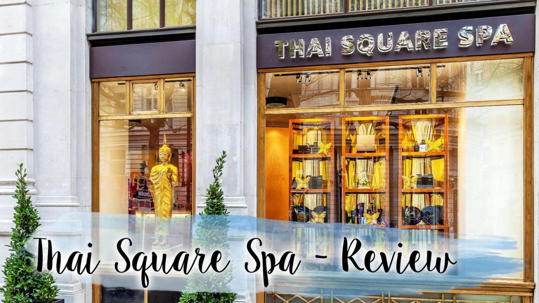 Thai Square Spa Review    Lifestyle
