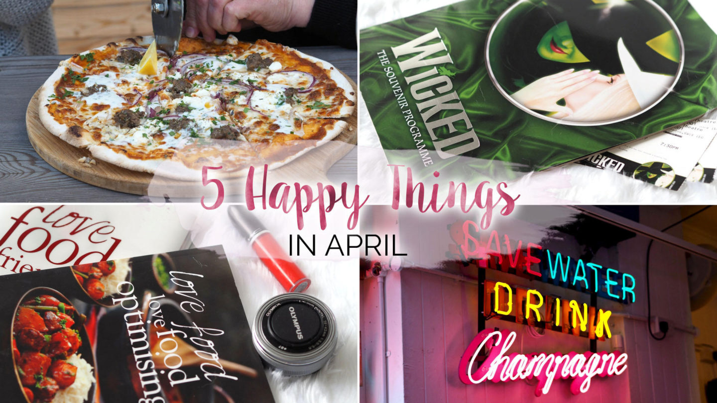 Five Happy Things – #8 - April    Life Lately