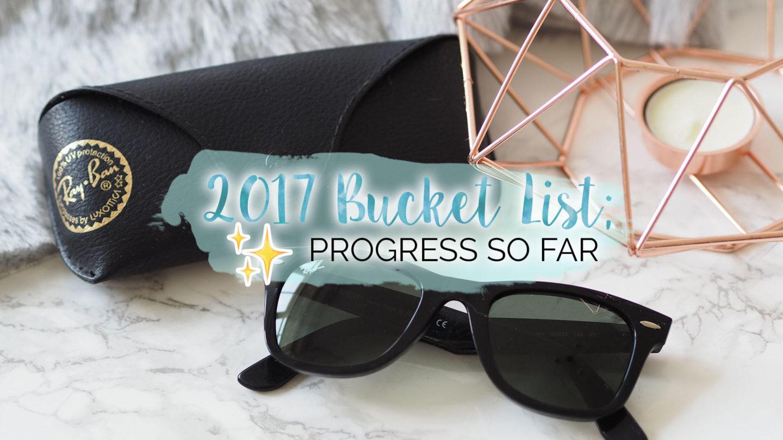 My 2017 Bucket List - Progress So Far || Life Lately