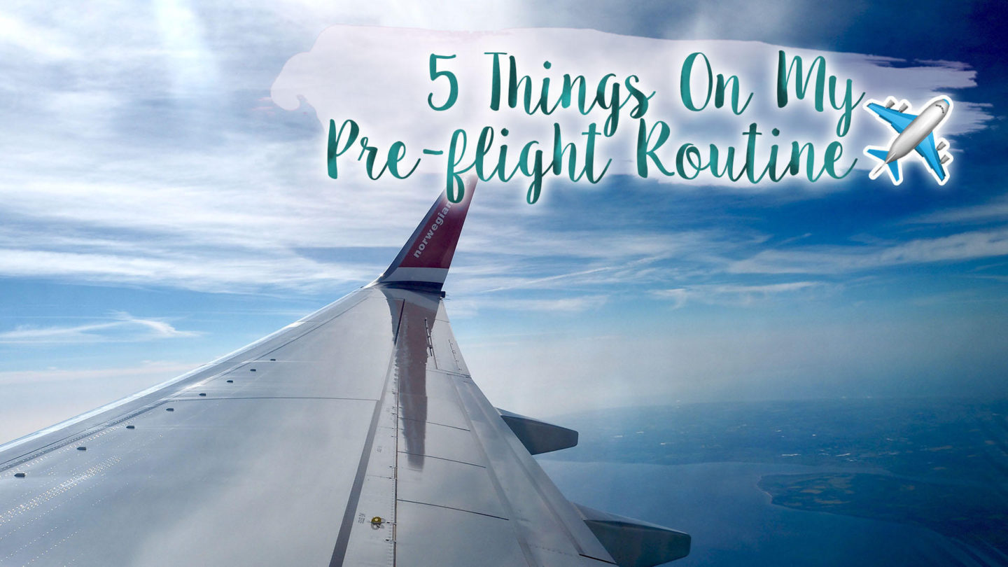 5 Things In My Pre-Holiday/Pre-Flight Routine || Travel