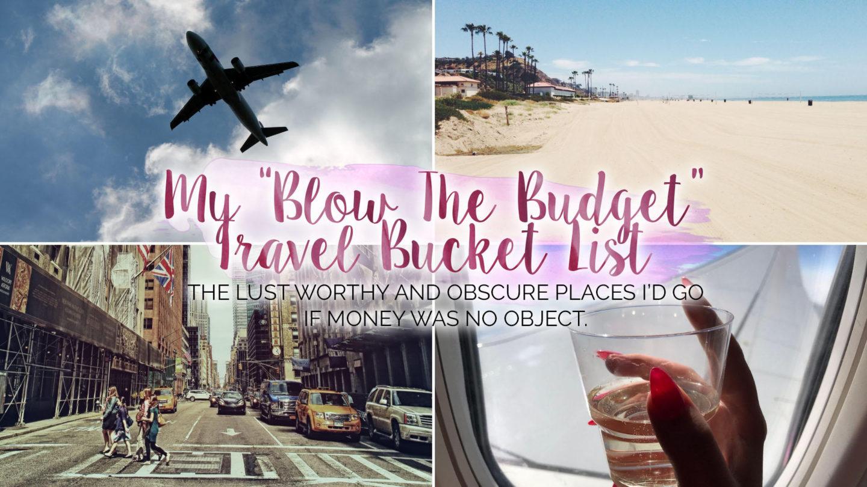 "My ""Blow The Budget"" 2019 Travel Bucket List    Travel"