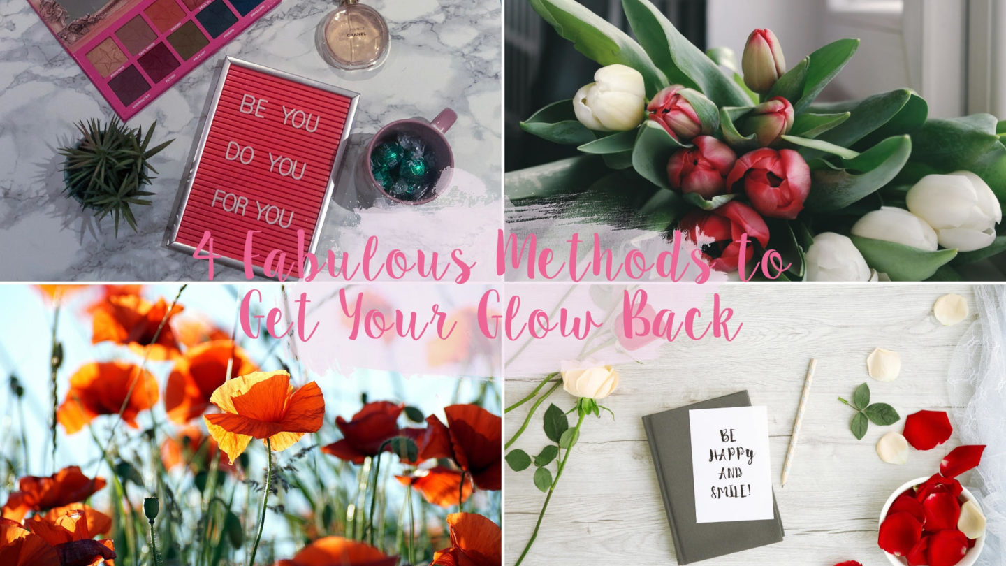 4 Fabulous Methods to Get Your Glow Back* || Beauty
