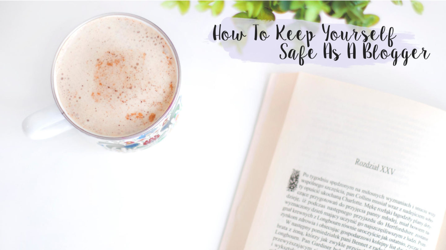 How To Keep Yourself Safe As A Blogger* || Blogging