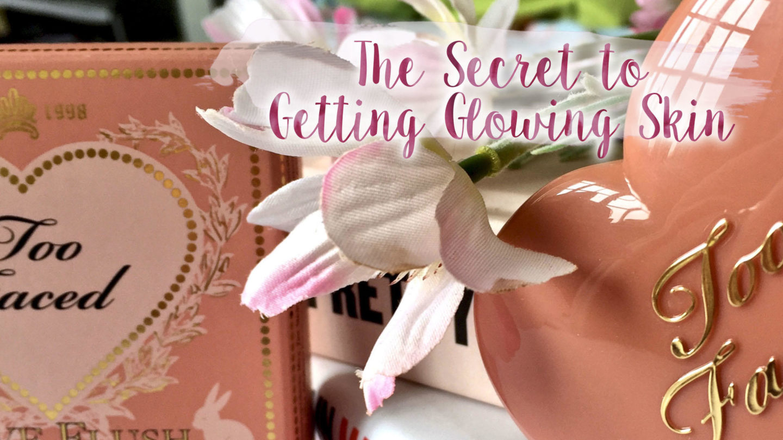 The Secret to Getting Glowing Skin*    Beauty