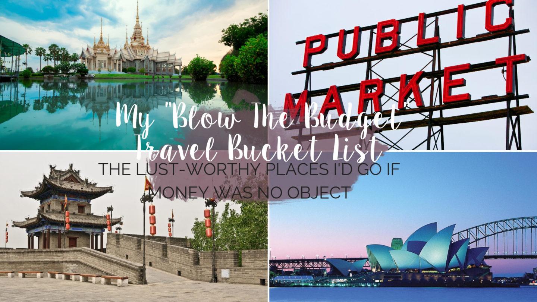"My ""Blow The Budget"" 2020 Travel Bucket List    Travel"