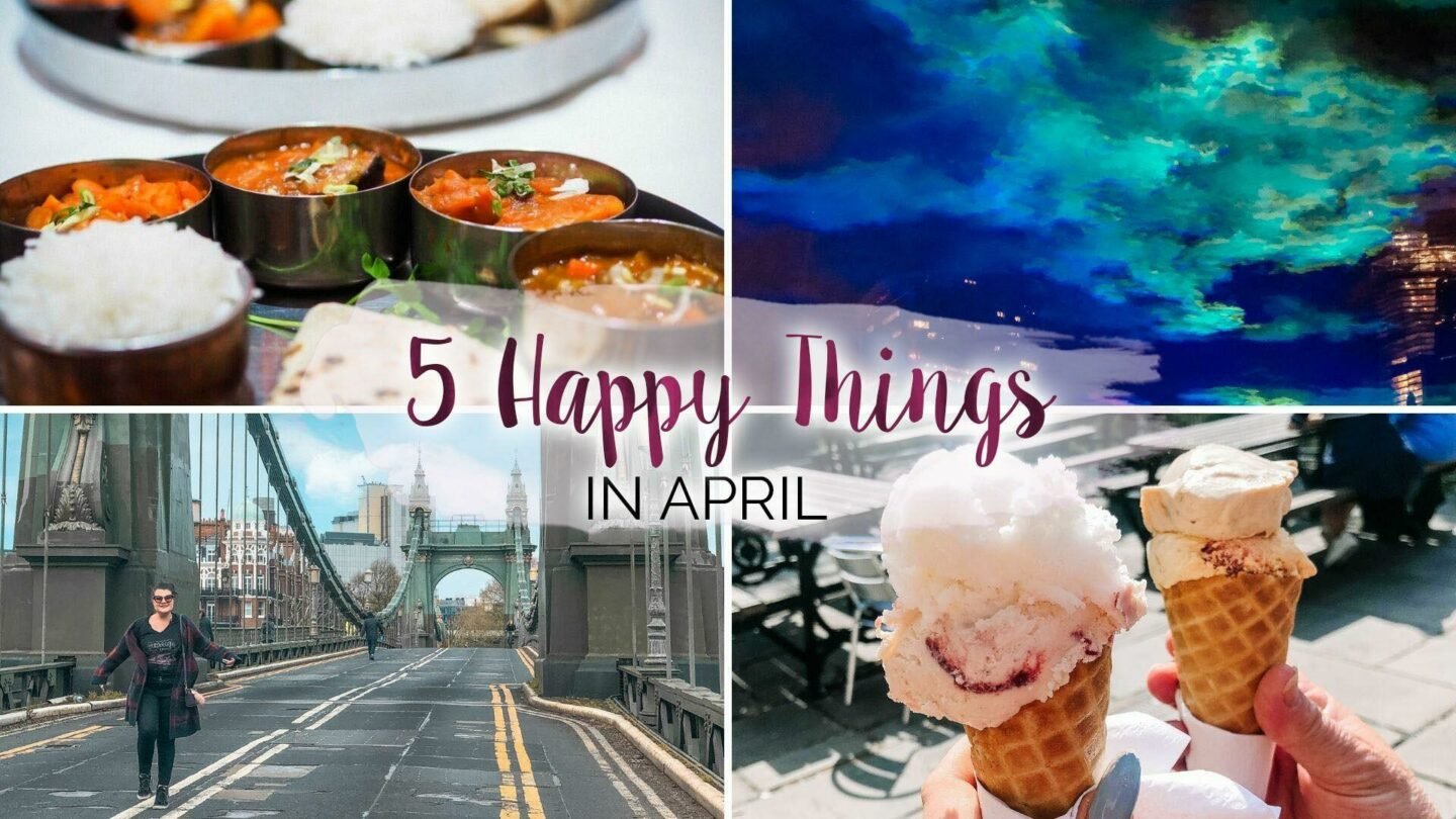 5 Happy Things – #32 – April    Life Lately