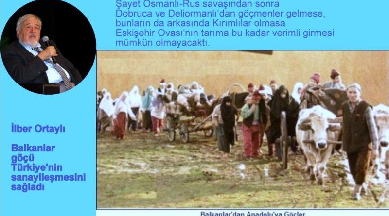 İlber Ortaylı: Balkanlar göçü Türkiye'nin sanayileşmesini sağladı
