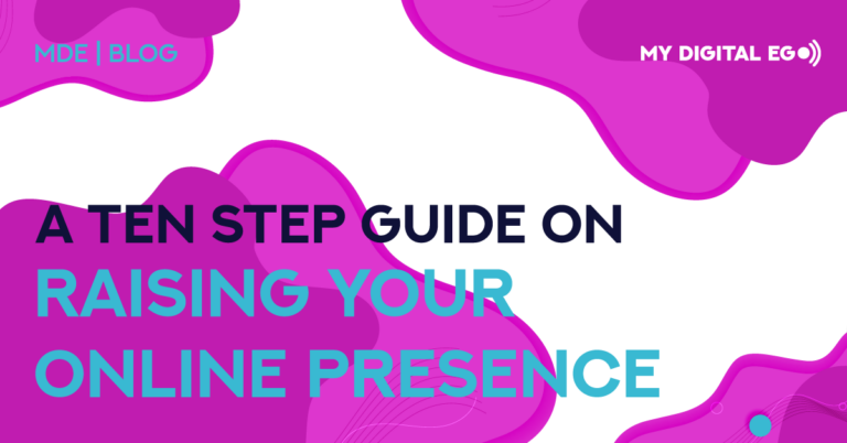 A Ten Step Guide on Raising Your Online Presence