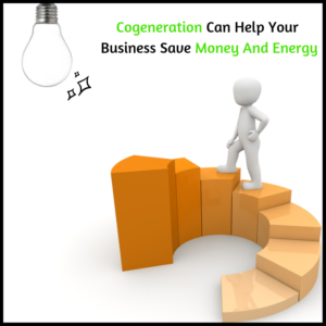 How Cogeneration Can Help Your Business Save Money and Energy