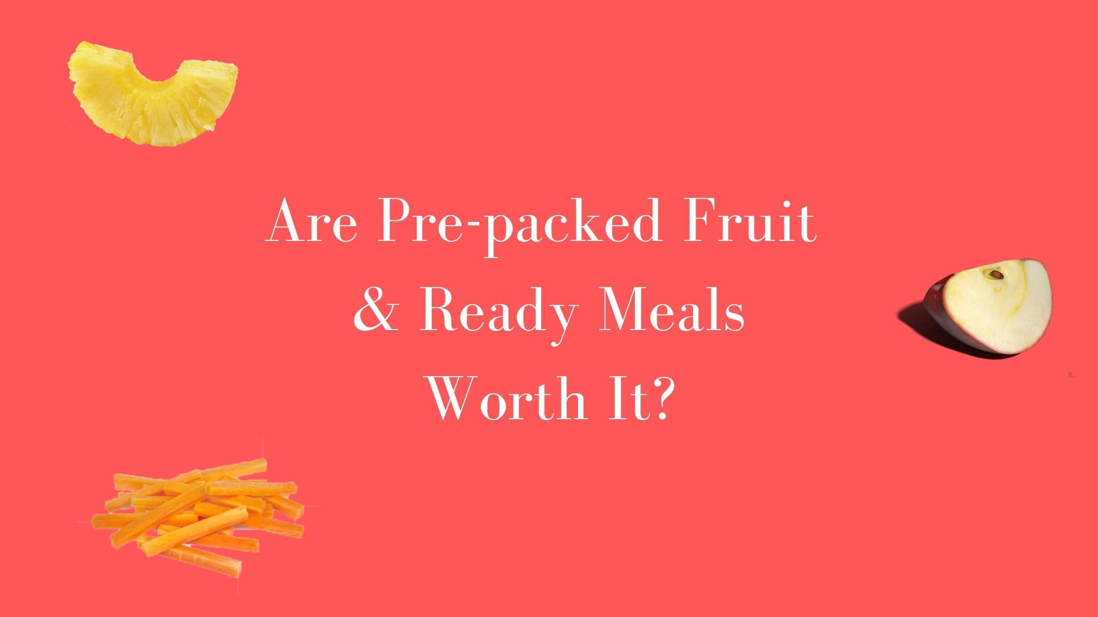 is prepacked fruit worth it?
