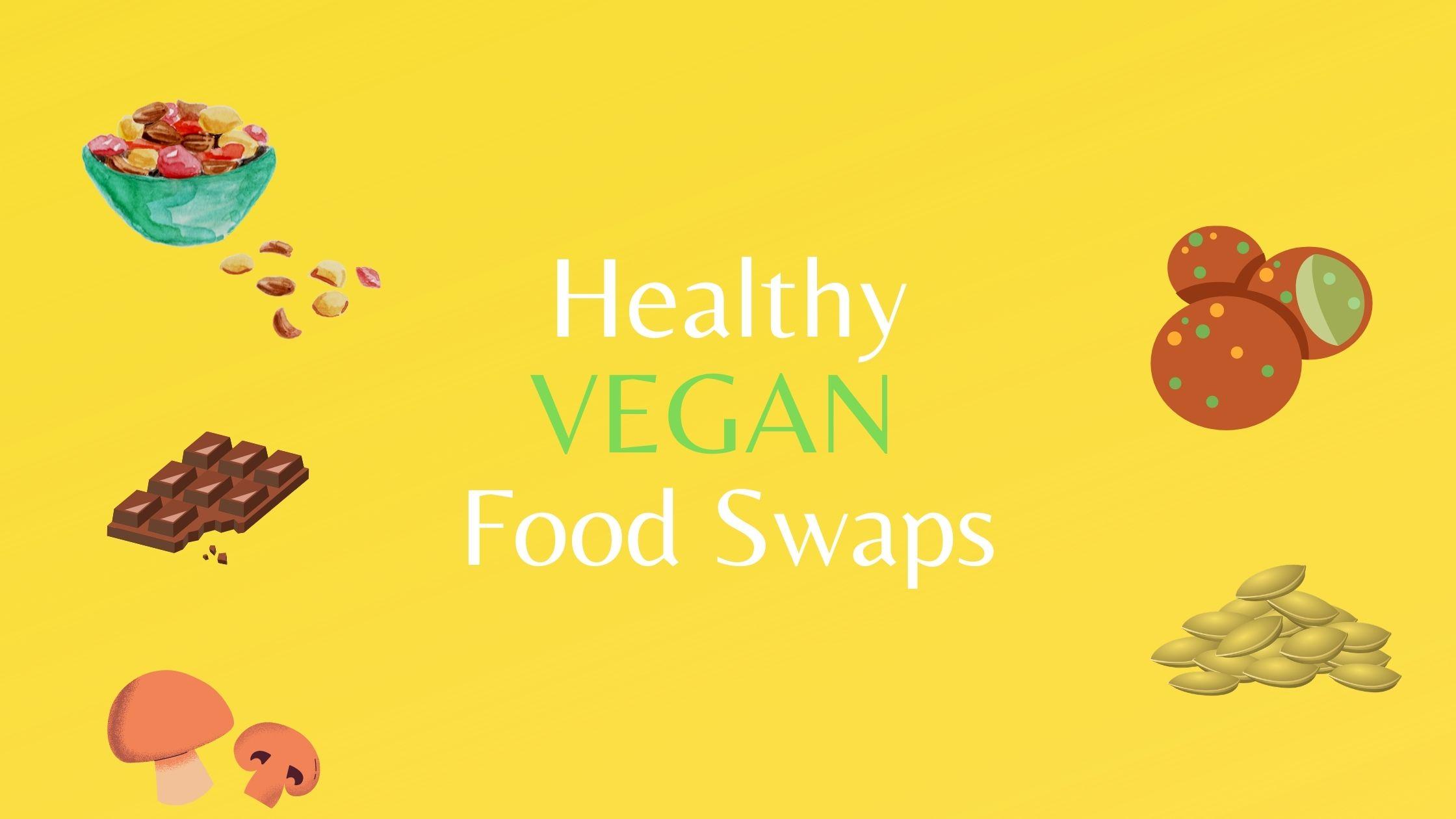 Healthy vegan food snack swaps