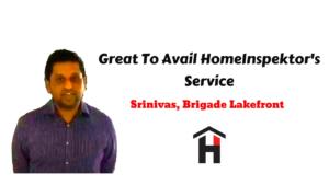 HomeInspeKtor Testimonial Srinivas Brigade Lakefront
