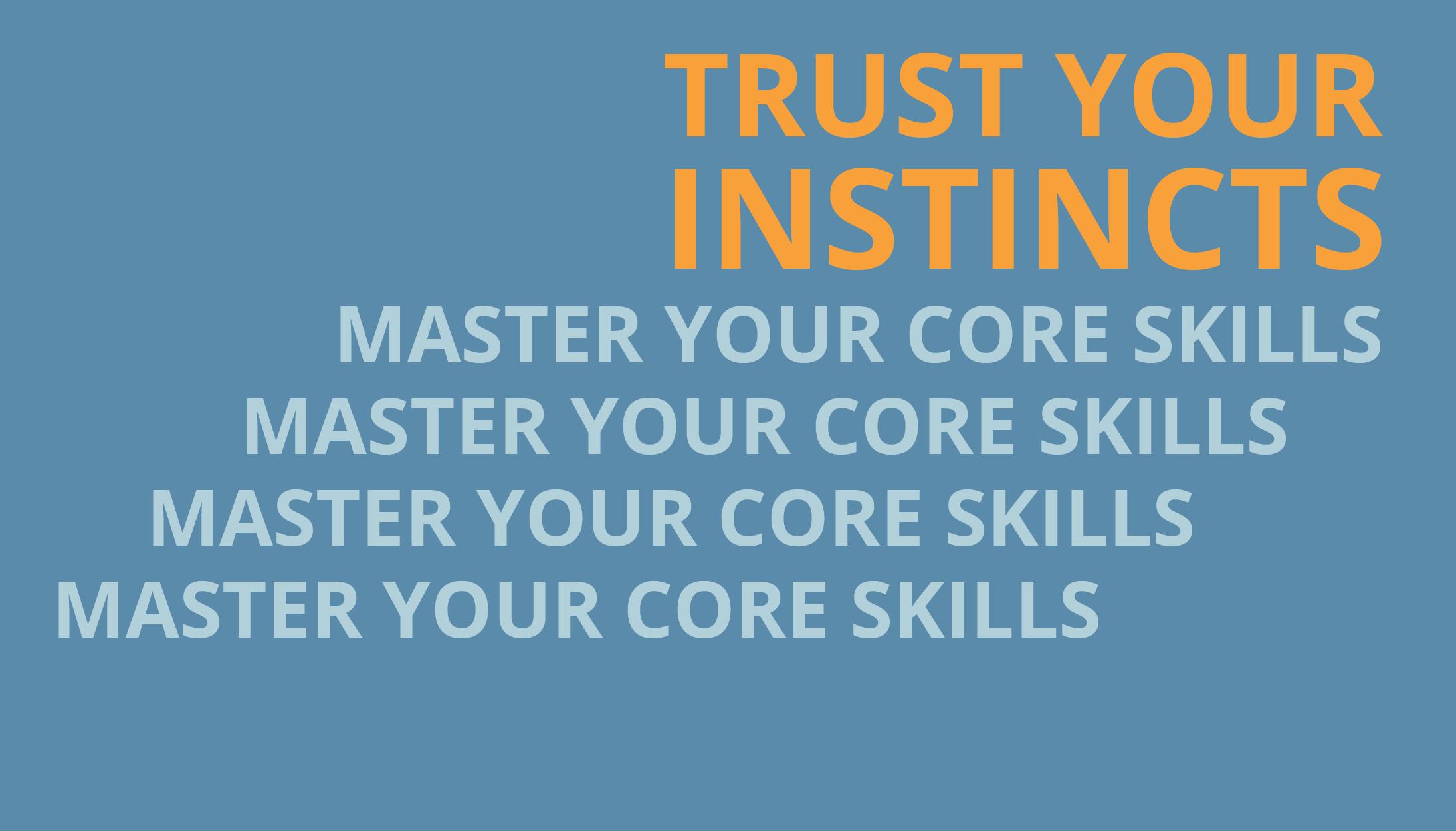 TRUST YOUR INSTINCTS