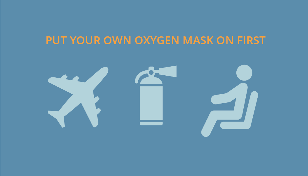 Put your own oxygen mask on first