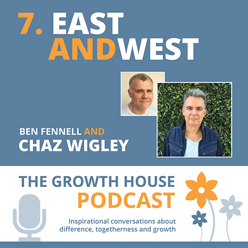 The Growth House Podcast - East and West - Chaz Wigley