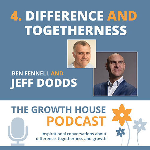 The Growth House Podcast - Difference and Togetherness Jeff Dodds